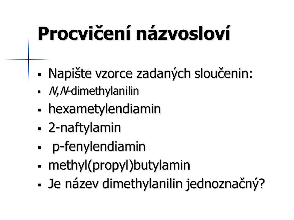 Procvičení názvosloví  Napište vzorce zadaných sloučenin:  N,N-dimethylanilin  hexametylendiamin  2-naftylamin  p-fenylendiamin  methyl(propyl)b