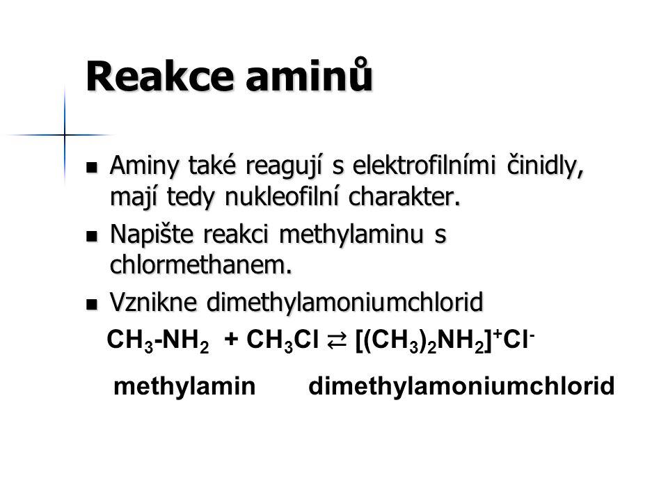 Reakce aminů Aminy také reagují s elektrofilními činidly, mají tedy nukleofilní charakter. Aminy také reagují s elektrofilními činidly, mají tedy nukl