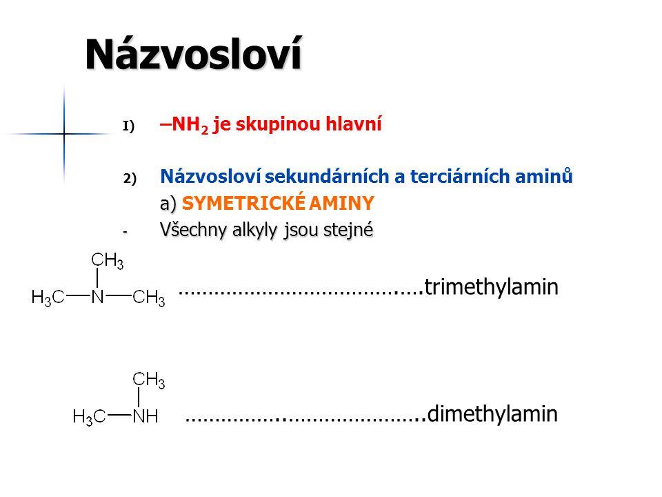Názvosloví I) I) –NH 2 je skupinou hlavní 2) 2) Názvosloví sekundárních a terciárních aminů a) a) NESYMETRICKÉ AMINY SYSTEMATICKÉ (SUBSTITUČNÍ) - - alkyly nejsou stejné - - Základem je nejdůležitější uhlovodíkový zbytek s dusíkem na konci - - Aromatický či cyklický - - Nejdelší - - Ostatní zbytky řadíme dle abecedy spolu s lokantem (v tomto případě písmenem, které se píše kurzívou)