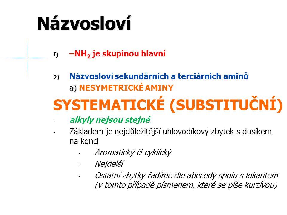 Názvosloví I) I) –NH 2 je skupinou hlavní 2) 2) Názvosloví sekundárních a terciárních aminů a) a) NESYMETRICKÉ AMINY SYSTEMATICKÉ (SUBSTITUČNÍ) - - al