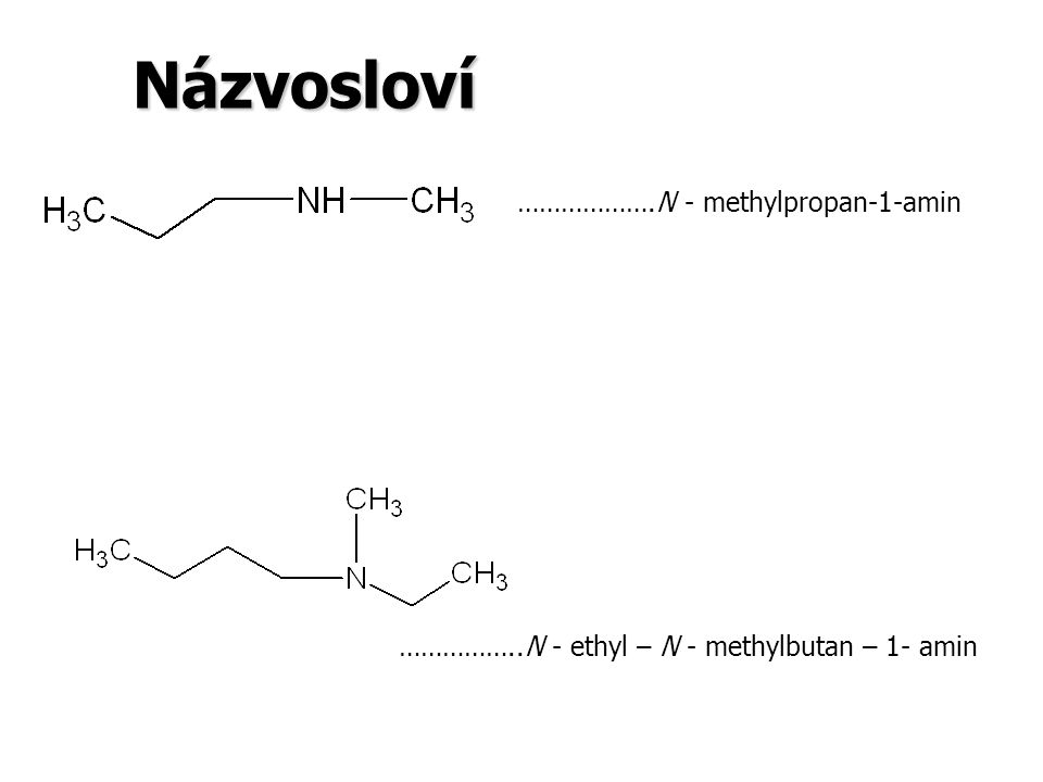 Názvosloví ……………….N – ethyl – N – methylanilin CH 3 NHC 2 H 5 N-methylethanamin………………….