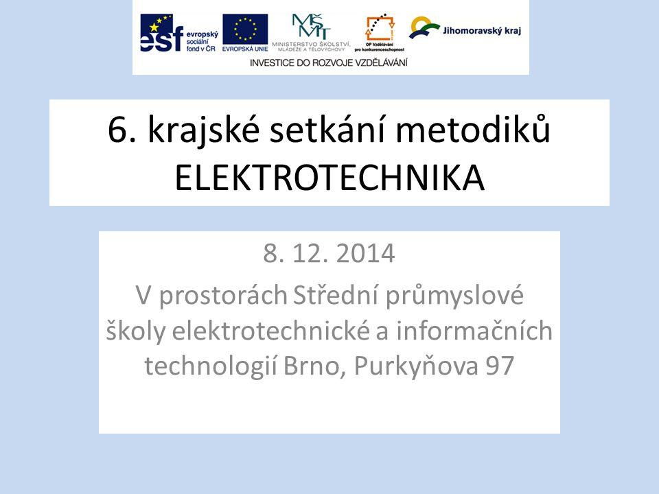 6. krajské setkání metodiků ELEKTROTECHNIKA 8. 12. 2014 V prostorách Střední průmyslové školy elektrotechnické a informačních technologií Brno, Purkyň