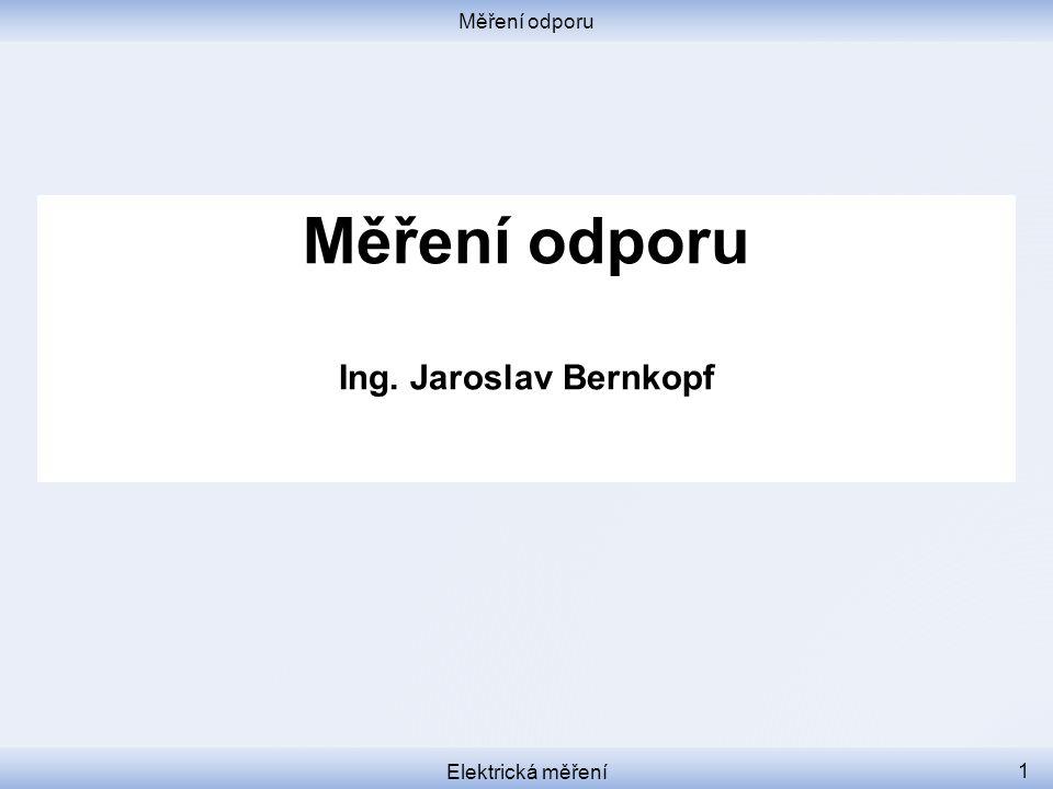 Měření odporu Elektrická měření 1 Měření odporu Ing. Jaroslav Bernkopf