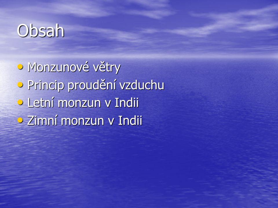 Obsah Monzunové větry Monzunové větry Princip proudění vzduchu Princip proudění vzduchu Letní monzun v Indii Letní monzun v Indii Zimní monzun v Indii Zimní monzun v Indii