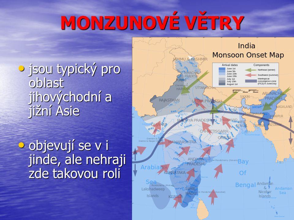 MONZUNOVÉ VĚTRY jsou typický pro oblast jihovýchodní a jižní Asie jsou typický pro oblast jihovýchodní a jižní Asie objevují se v i jinde, ale nehraji