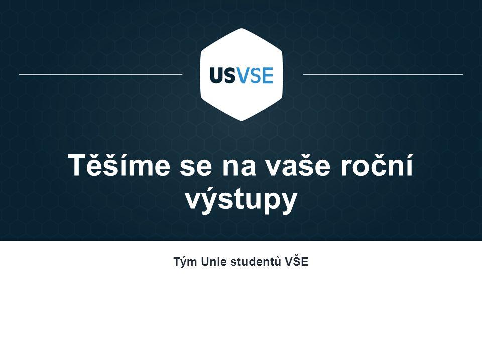 Těšíme se na vaše roční výstupy Tým Unie studentů VŠE