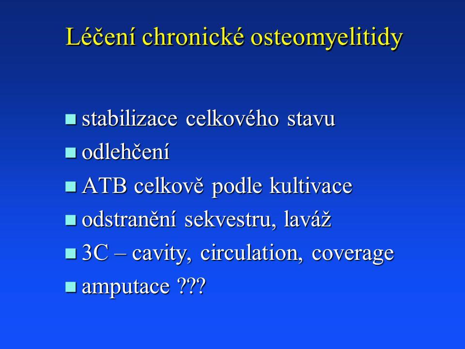 Léčení chronické osteomyelitidy n stabilizace celkového stavu n odlehčení n ATB celkově podle kultivace n odstranění sekvestru, laváž n 3C – cavity, circulation, coverage n amputace ???
