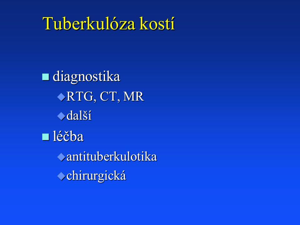 Tuberkulóza kostí n diagnostika u RTG, CT, MR u další n léčba u antituberkulotika u chirurgická