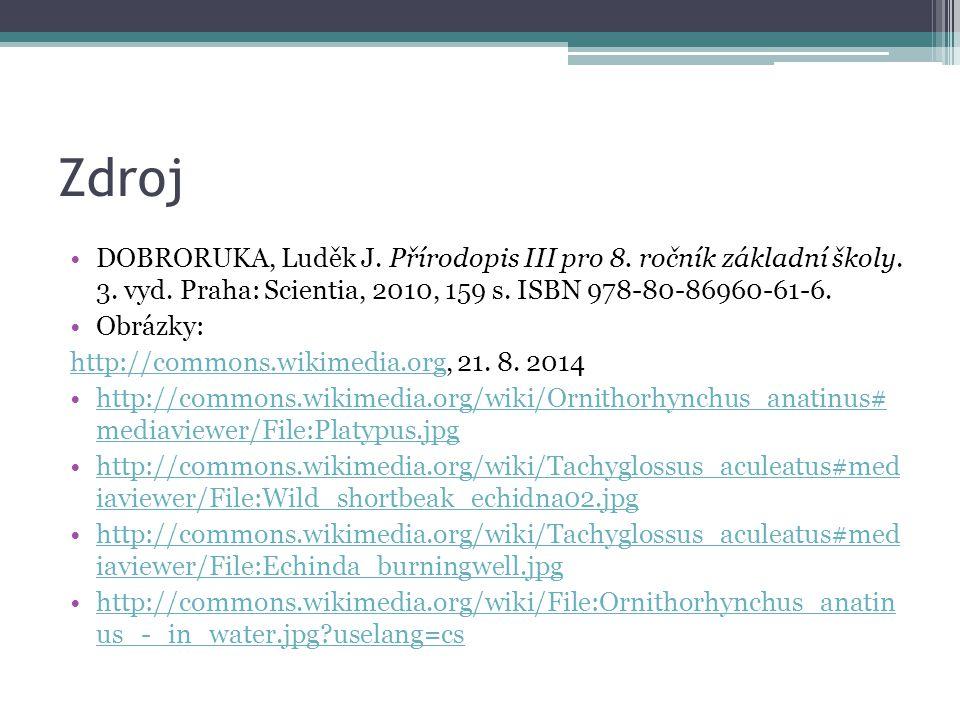 Zdroj DOBRORUKA, Luděk J. Přírodopis III pro 8. ročník základní školy. 3. vyd. Praha: Scientia, 2010, 159 s. ISBN 978-80-86960-61-6. Obrázky: http://c