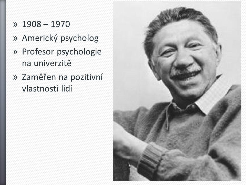 » 1908 – 1970 » Americký psycholog » Profesor psychologie na univerzitě » Zaměřen na pozitivní vlastnosti lidí