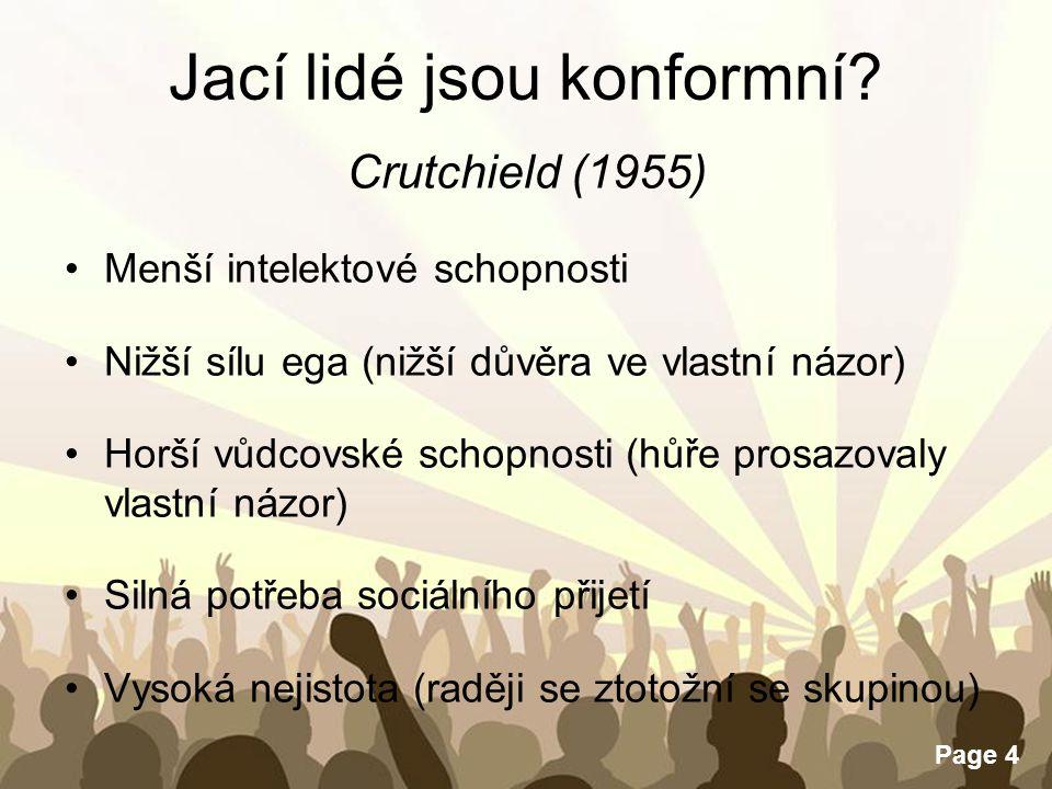 Free Powerpoint Templates Page 4 Jací lidé jsou konformní? Crutchield (1955) Menší intelektové schopnosti Nižší sílu ega (nižší důvěra ve vlastní názo