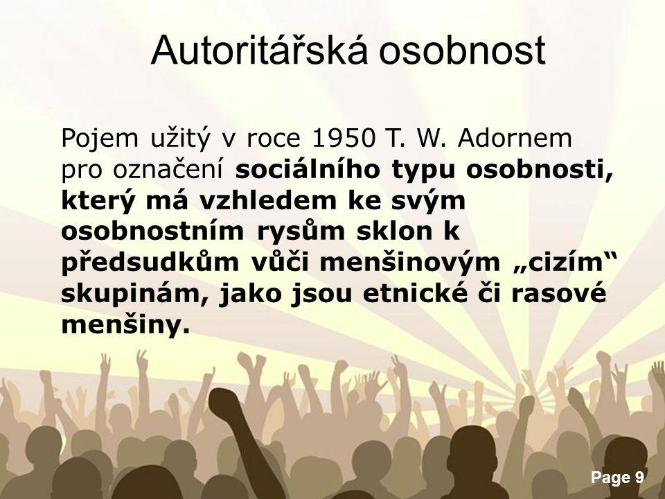 Free Powerpoint Templates Page 9 Autoritářská osobnost Pojem užitý v roce 1950 T. W. Adornem pro označení sociálního typu osobnosti, který má vzhledem