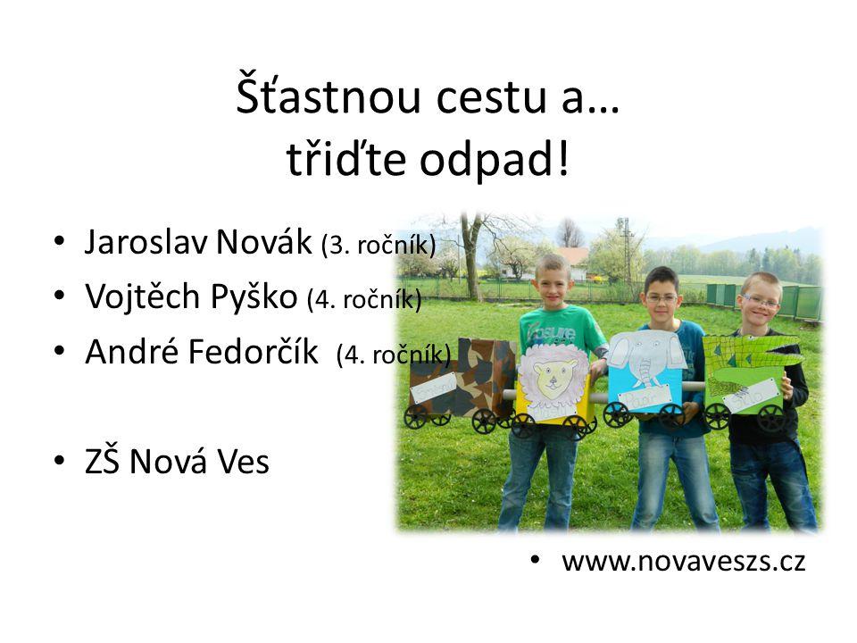 Šťastnou cestu a… třiďte odpad! Jaroslav Novák (3. ročník) Vojtěch Pyško (4. ročník) André Fedorčík (4. ročník) ZŠ Nová Ves www.novaveszs.cz