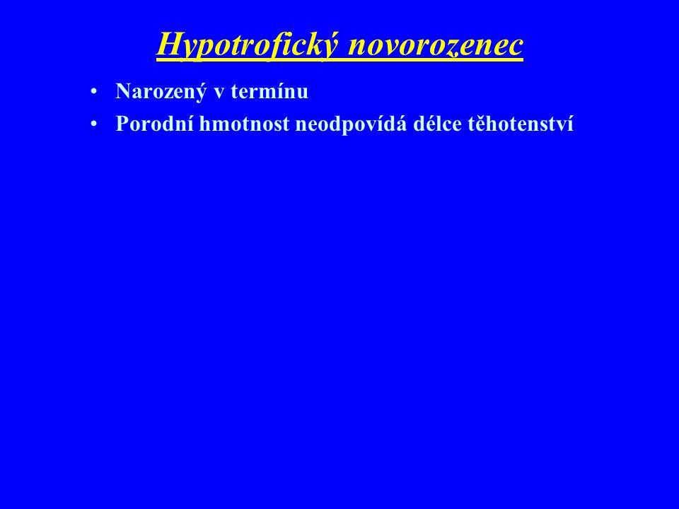 Klasifikace dle vztahu porodní hmotnosti ke gestačnímu věku Eutrofické Hypotrofické Hypertrofické