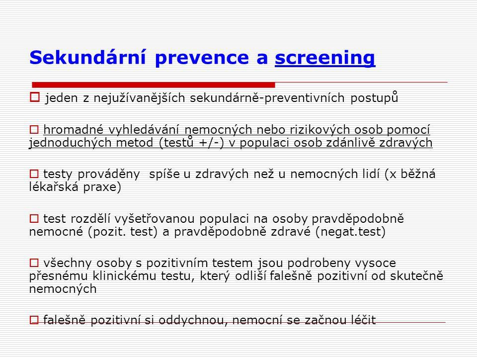 Podmínky pro použití screeningu (WHO)  Vyhledávané onemocnění závažné  Onemocnění relativně časté  Existence účinná terapie, jejíž zavedení vede k poklesu nemocnosti či úmrtnosti Vyjímky - kriteria nemusí být splněna vždy – př.- fenylketonurie Vše splňuje – hypertenzní choroba