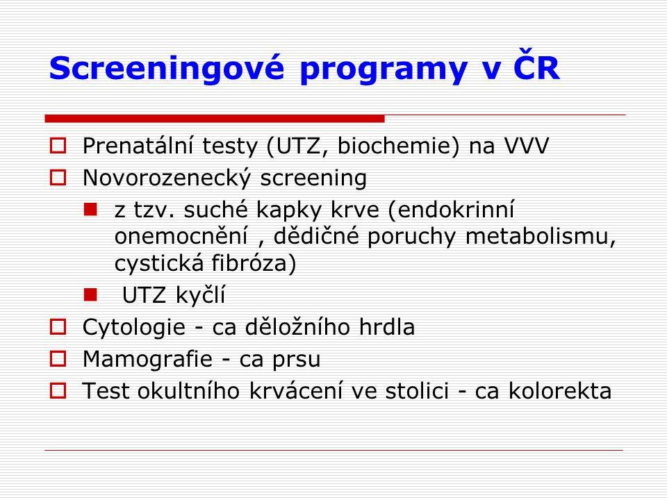 Screeningové programy v ČR  Prenatální testy (UTZ, biochemie) na VVV  Novorozenecký screening z tzv.