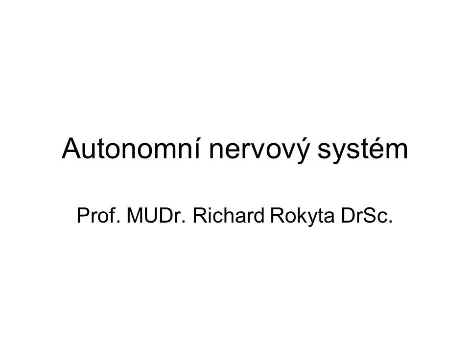 Autonomní nervový systém Prof. MUDr. Richard Rokyta DrSc.