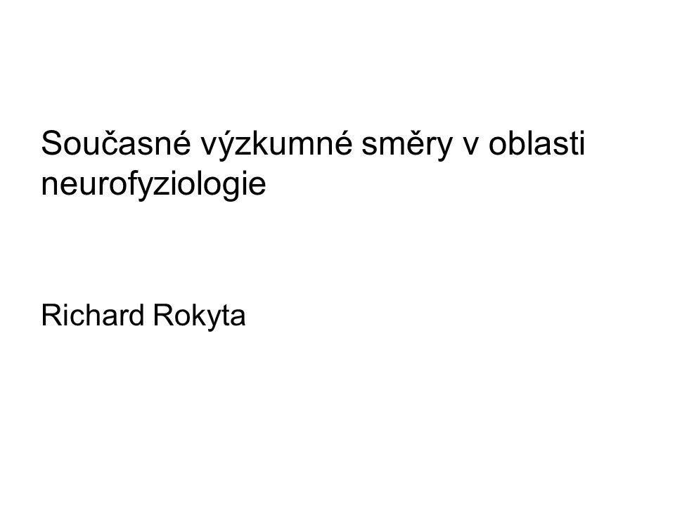 Současné výzkumné směry v oblasti neurofyziologie Richard Rokyta