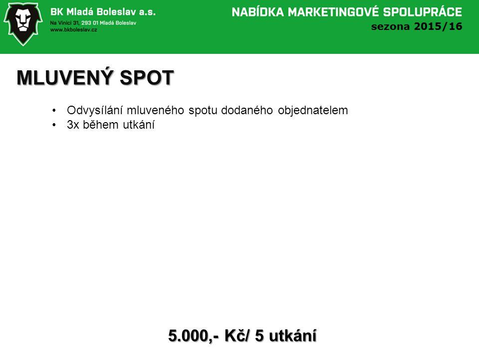 MLUVENÝ SPOT 5.000,- Kč/ 5 utkání Odvysílání mluveného spotu dodaného objednatelem 3x během utkání
