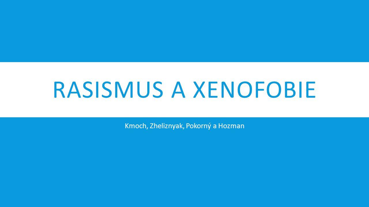 RASISMUS A XENOFOBIE Kmoch, Zheliznyak, Pokorný a Hozman
