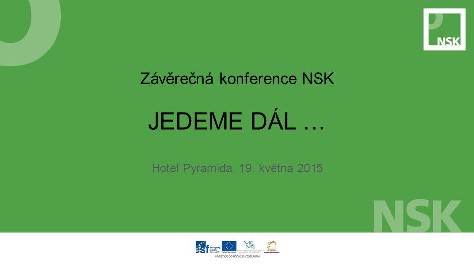 Závěrečná konference NSK JEDEME DÁL … Hotel Pyramida, 19. května 2015