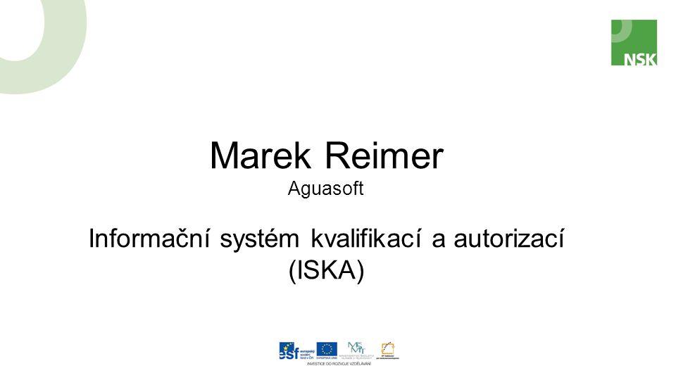 Marek Reimer Aguasoft Informační systém kvalifikací a autorizací (ISKA)