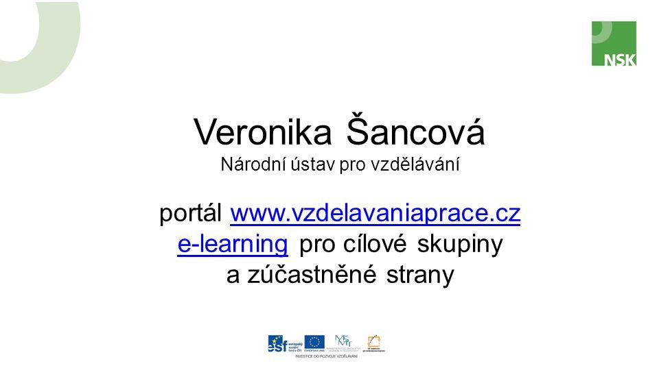 Veronika Šancová Národní ústav pro vzdělávání portál www.vzdelavaniaprace.czwww.vzdelavaniaprace.cz e-learninge-learning pro cílové skupiny a zúčastněné strany