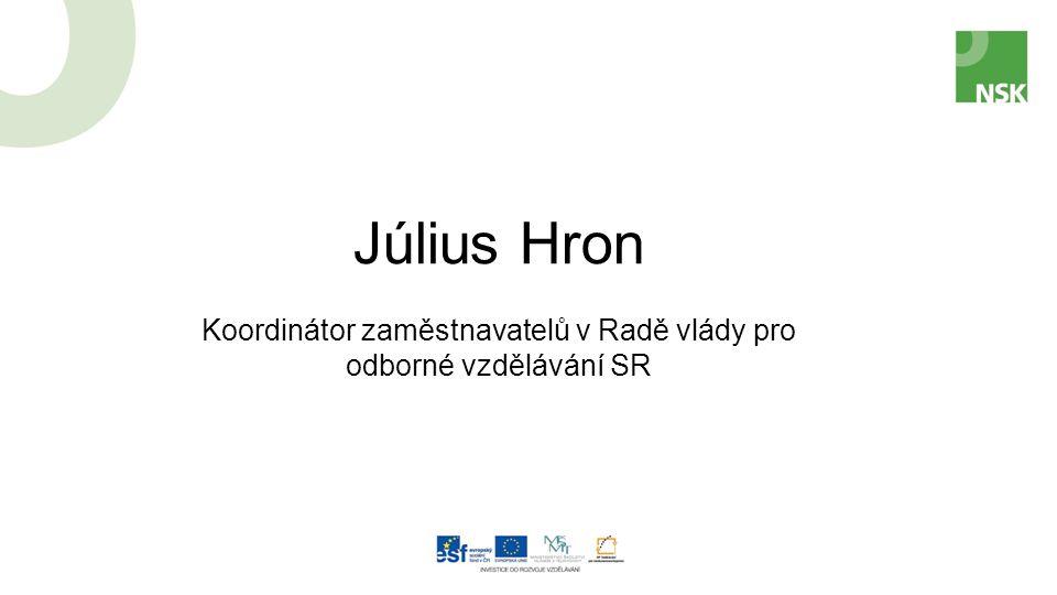 Július Hron Koordinátor zaměstnavatelů v Radě vlády pro odborné vzdělávání SR