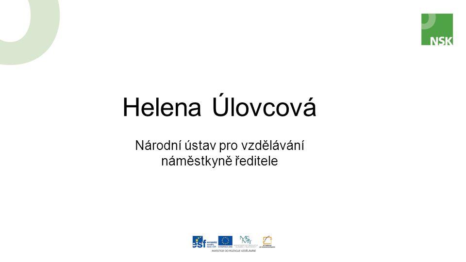 Helena Úlovcová Národní ústav pro vzdělávání náměstkyně ředitele