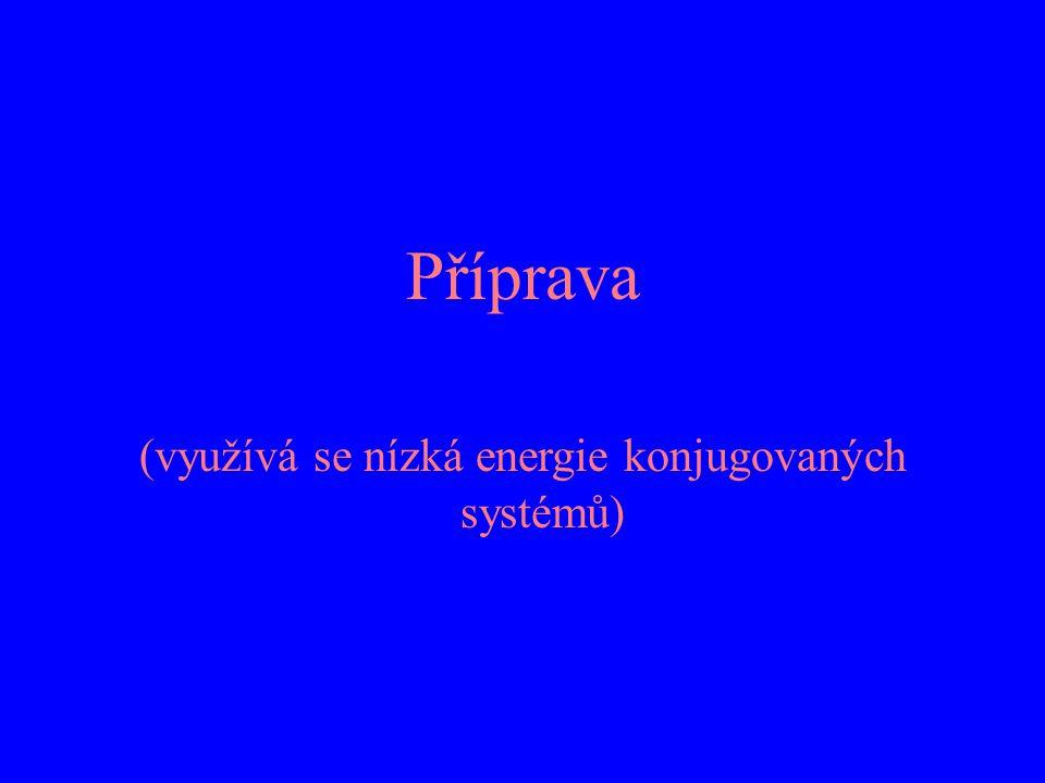 Příprava (využívá se nízká energie konjugovaných systémů)