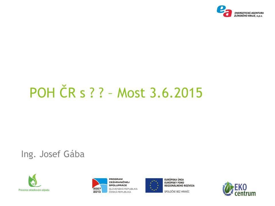 Ing. Josef Gába 0 POH ČR s – Most 3.6.2015