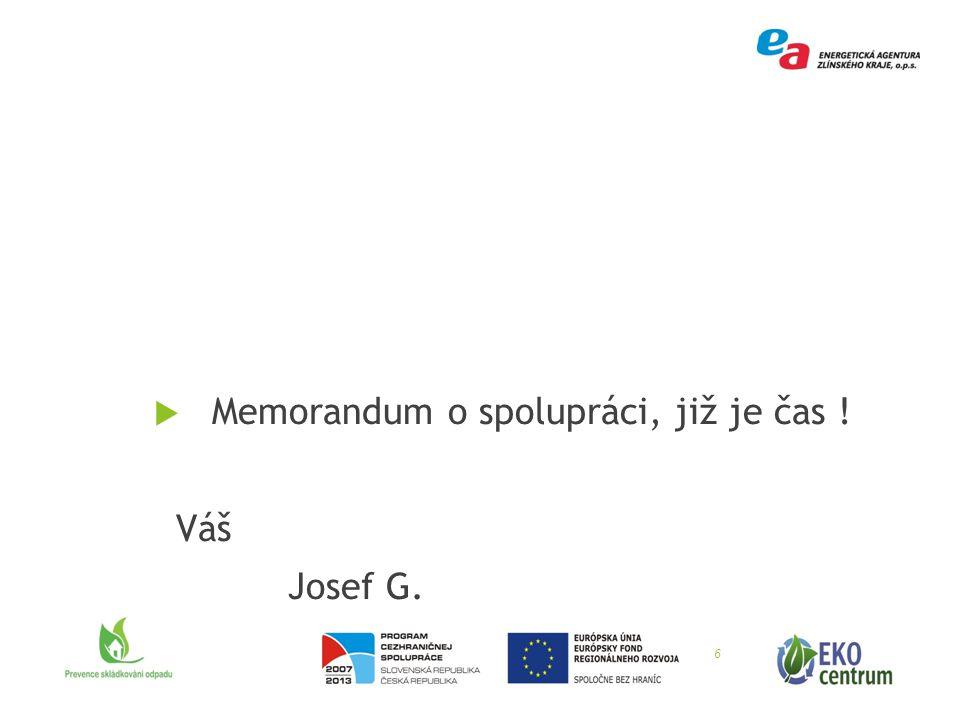  Memorandum o spolupráci, již je čas ! Váš Josef G. 6