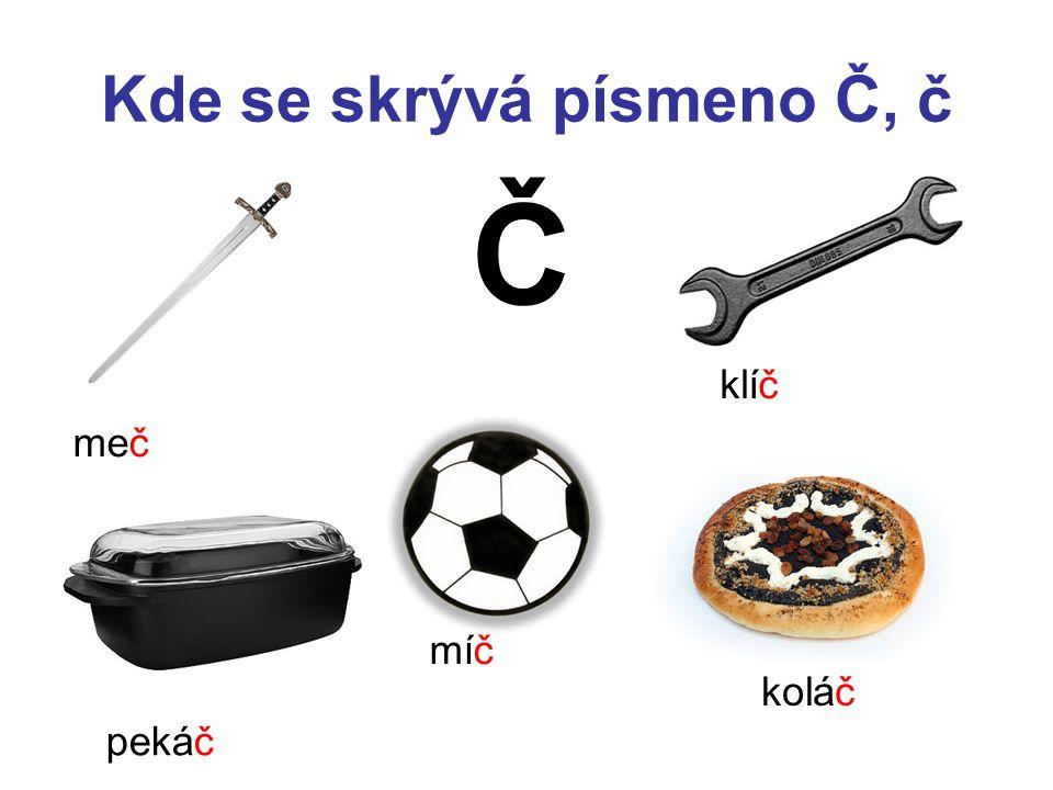 Kde se skrývá písmeno Č, č Č meč klíč míč koláč pekáč