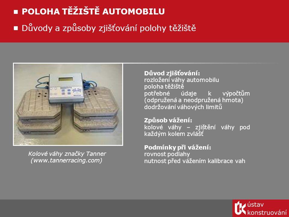 Důvody a způsoby zjišťování polohy těžiště POLOHA TĚŽIŠTĚ AUTOMOBILU Důvod zjišťování: rozložení váhy automobilu poloha těžiště potřebné údaje k výpoč