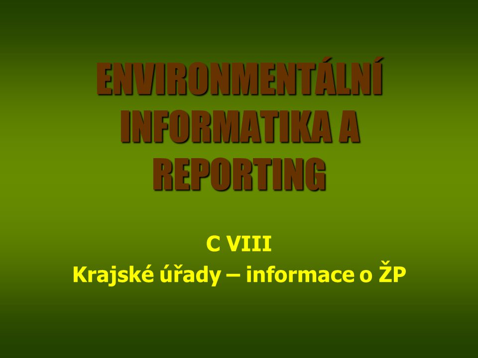 ENVIRONMENTÁLNÍ INFORMATIKA A REPORTING C VIII Krajské úřady – informace o ŽP