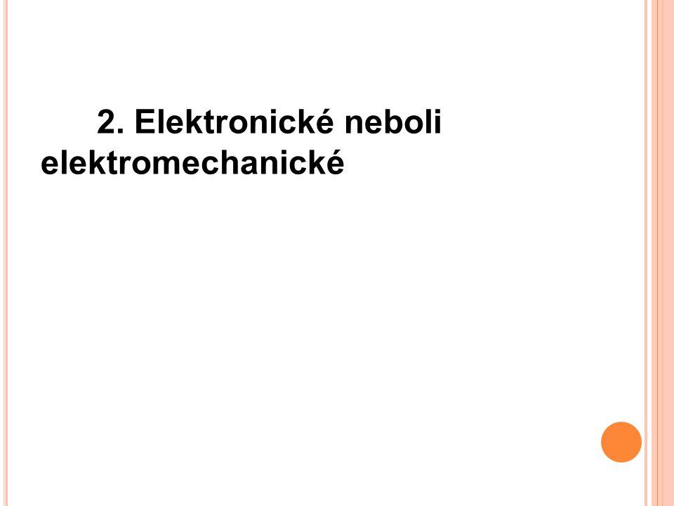 2. Elektronické neboli elektromechanické
