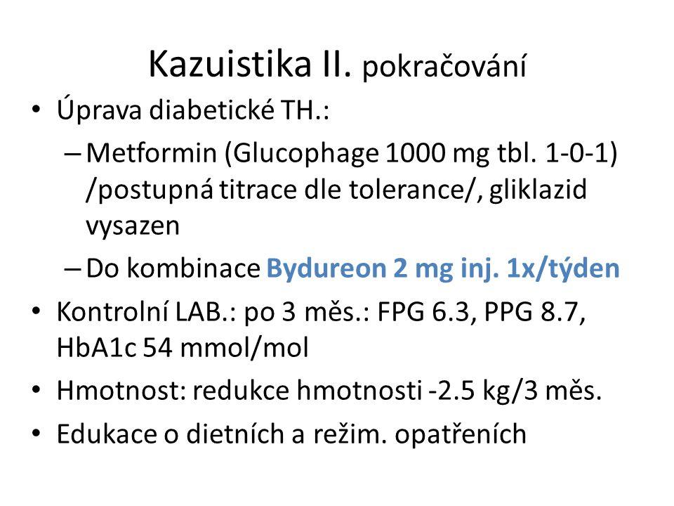 Kazuistika II. pokračování Úprava diabetické TH.: – Metformin (Glucophage 1000 mg tbl. 1-0-1) /postupná titrace dle tolerance/, gliklazid vysazen – Do