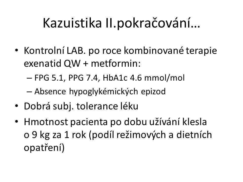 Kazuistika II.pokračování… Kontrolní LAB. po roce kombinované terapie exenatid QW + metformin: – FPG 5.1, PPG 7.4, HbA1c 4.6 mmol/mol – Absence hypogl