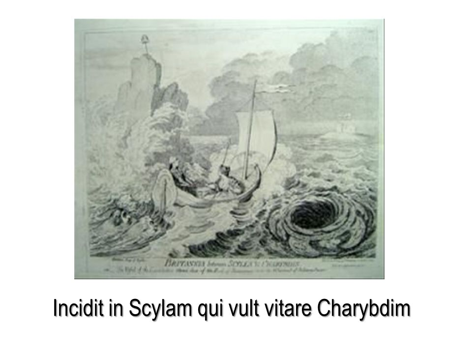 Incidit in Scylam qui vult vitare Charybdim