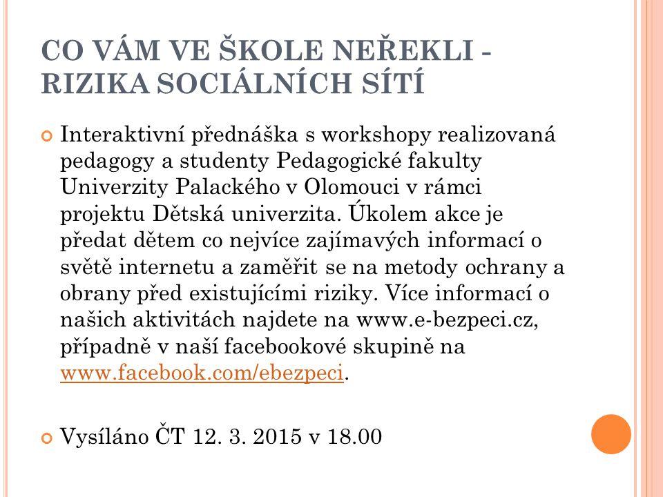 CO VÁM VE ŠKOLE NEŘEKLI - RIZIKA SOCIÁLNÍCH SÍTÍ Interaktivní přednáška s workshopy realizovaná pedagogy a studenty Pedagogické fakulty Univerzity Palackého v Olomouci v rámci projektu Dětská univerzita.