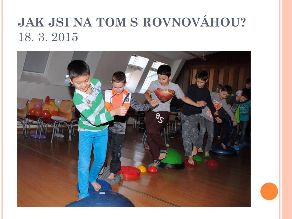 JAK JSI NA TOM S ROVNOVÁHOU 18. 3. 2015