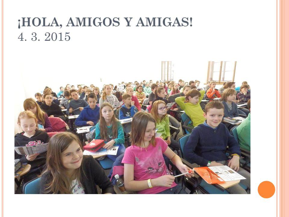 ¡HOLA, AMIGOS Y AMIGAS! 4. 3. 2015