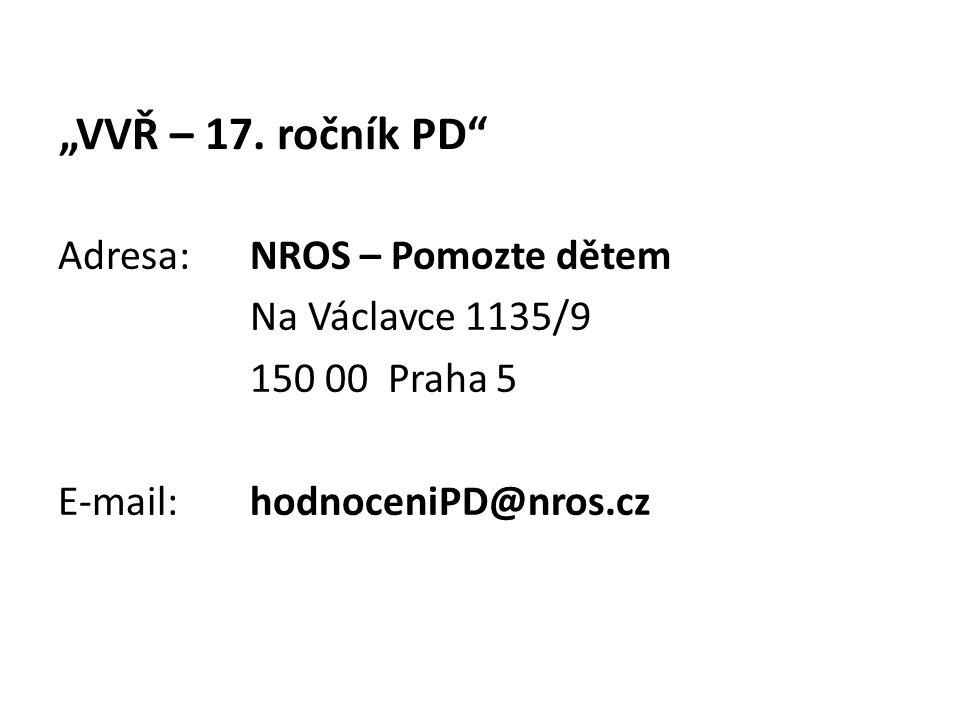 """""""VVŘ – 17. ročník PD"""" Adresa: NROS – Pomozte dětem Na Václavce 1135/9 150 00 Praha 5 E-mail: hodnoceniPD@nros.cz"""