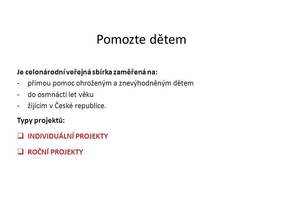 Pomozte dětem Je celonárodní veřejná sbírka zaměřená na: -přímou pomoc ohroženým a znevýhodněným dětem -do osmnácti let věku -žijícím v České republic