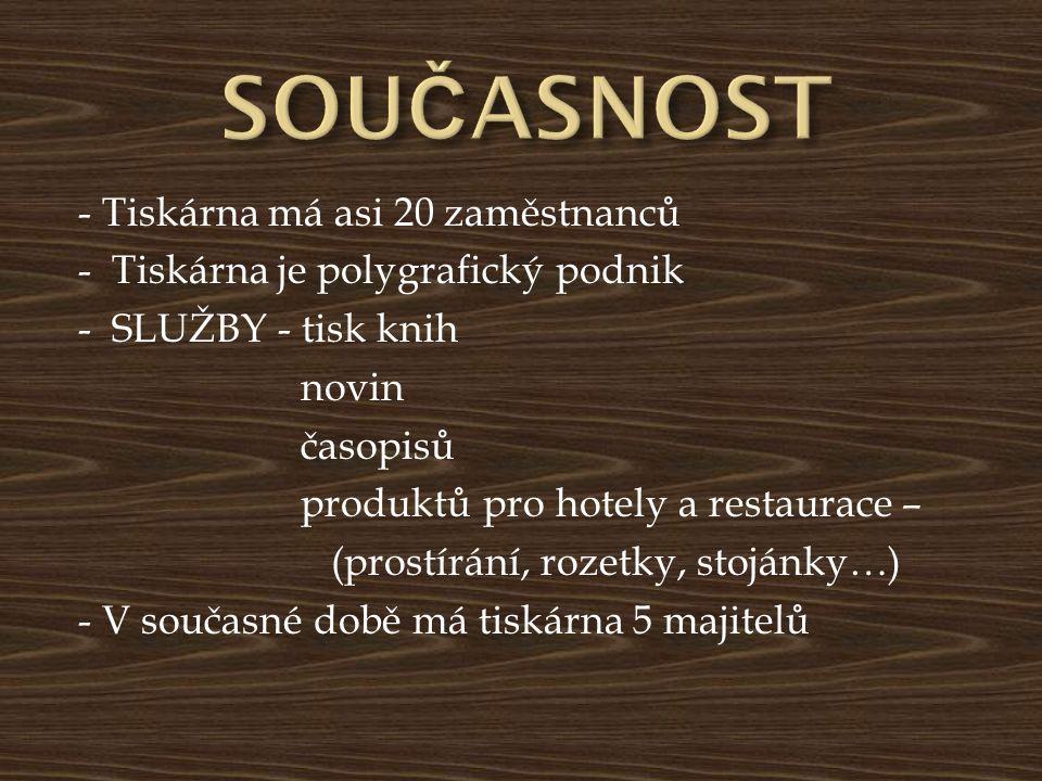 - Tiskárna má asi 20 zaměstnanců - Tiskárna je polygrafický podnik - SLUŽBY - tisk knih novin časopisů produktů pro hotely a restaurace – (prostírání,