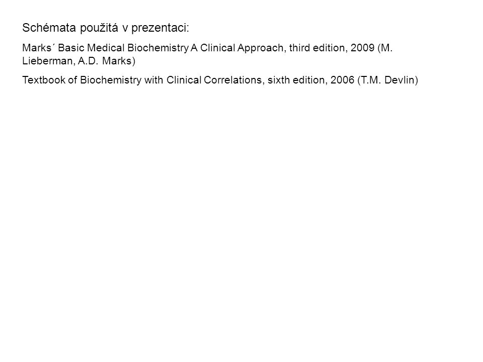 Schémata použitá v prezentaci: Marks´ Basic Medical Biochemistry A Clinical Approach, third edition, 2009 (M.