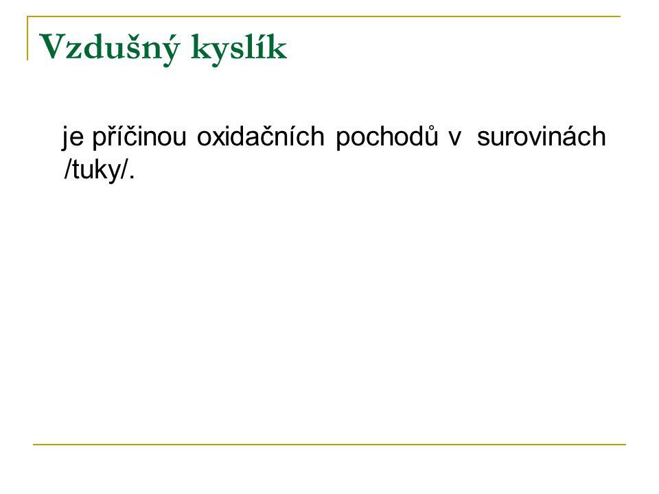 Vzdušný kyslík je příčinou oxidačních pochodů v surovinách /tuky/.