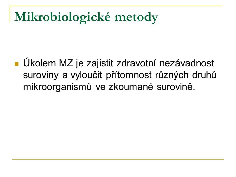 Mikrobiologické metody Úkolem MZ je zajistit zdravotní nezávadnost suroviny a vyloučit přítomnost různých druhů mikroorganismů ve zkoumané surovině.