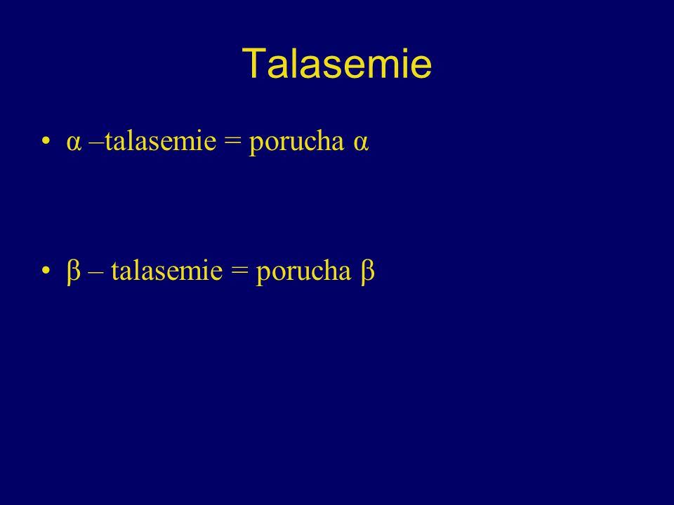 Talasemie α –talasemie = porucha α β – talasemie = porucha β