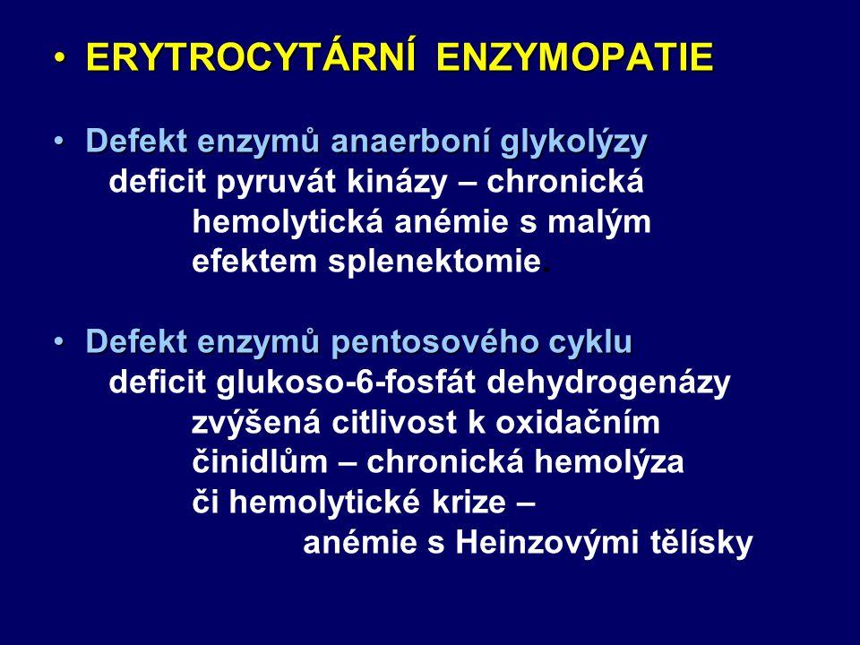 ERYTROCYTÁRNÍ ENZYMOPATIEERYTROCYTÁRNÍ ENZYMOPATIE Defekt enzymů anaerboní glykolýzyDefekt enzymů anaerboní glykolýzy deficit pyruvát kinázy – chronic